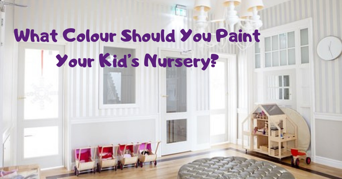 What Colour Should You Paint Your Kid's Nursery?