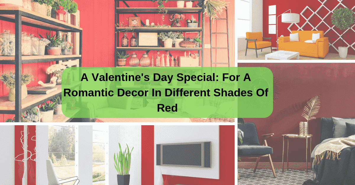 A Valentine's Day Special: For A Romantic Decor In Different Shades Of Red