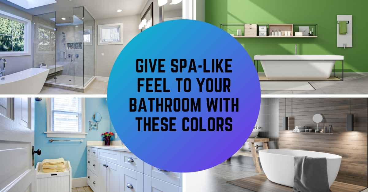 Give Spa-like Feel to your Bathroom with These Colors