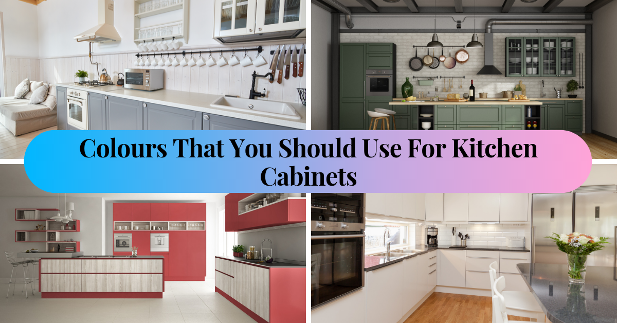 Colors That You Should Use For Kitchen Cabinets