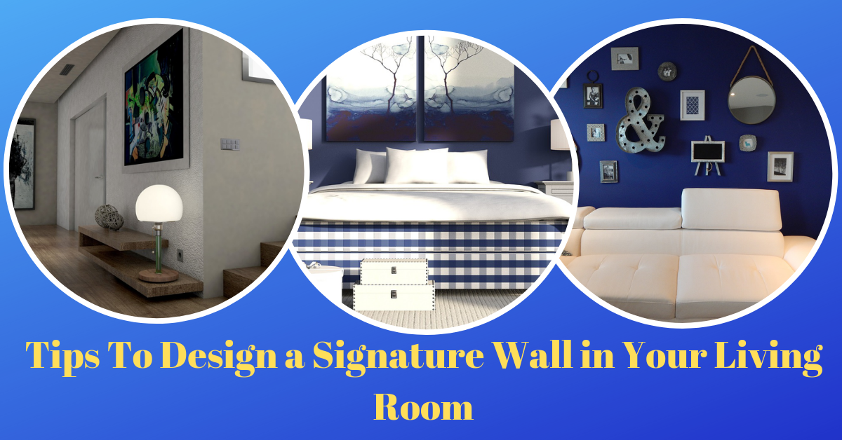 Tips to Design a Signature Wall in Your Living Room