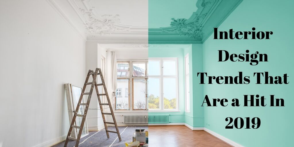 Interior Design Trends That Are A Hit In 2019 ( so far!)