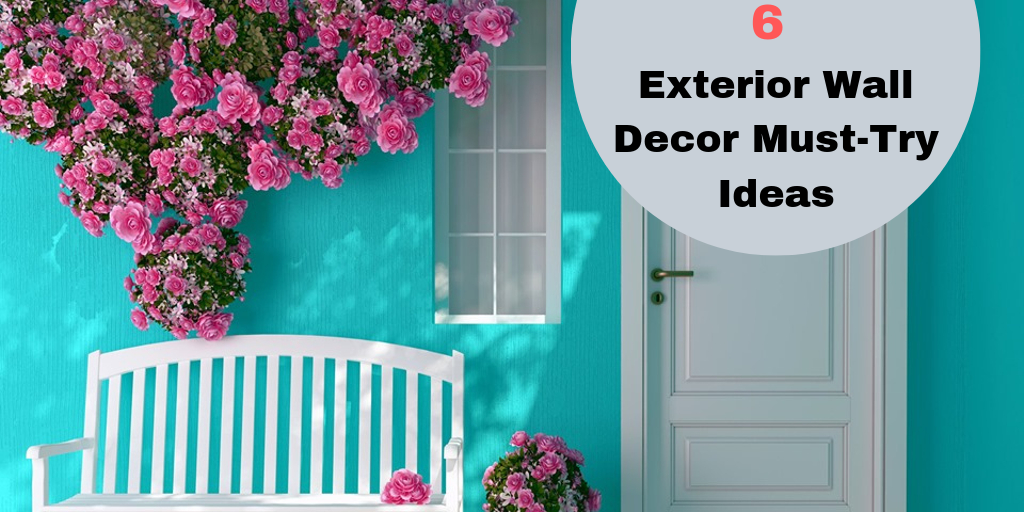6 Exterior Wall Decor Must-Try Ideas
