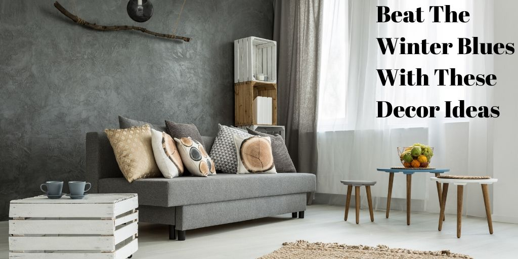 Beat The Winter Blues With These Decor Ideas