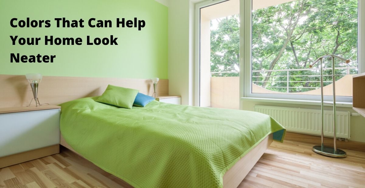 Colors That Can Help Your Home Look Neater