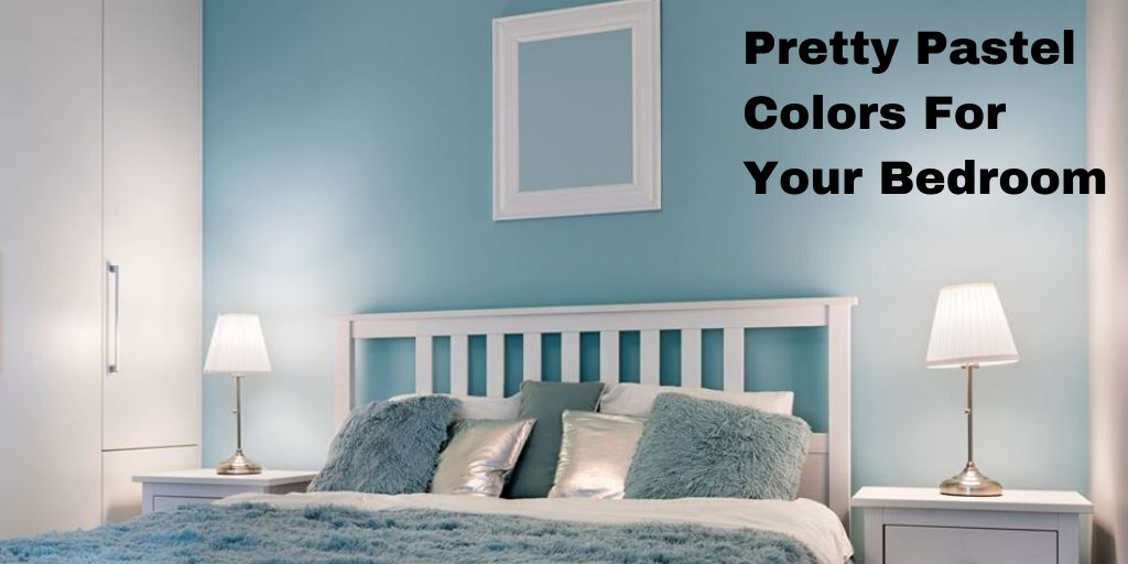 Try These Pretty Pastel Colors For Your Bedroom