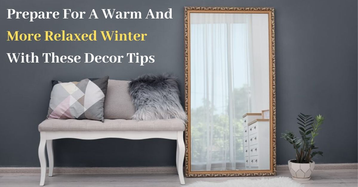 Prepare For A Warm And More Relaxed Winter With These Decor Tips