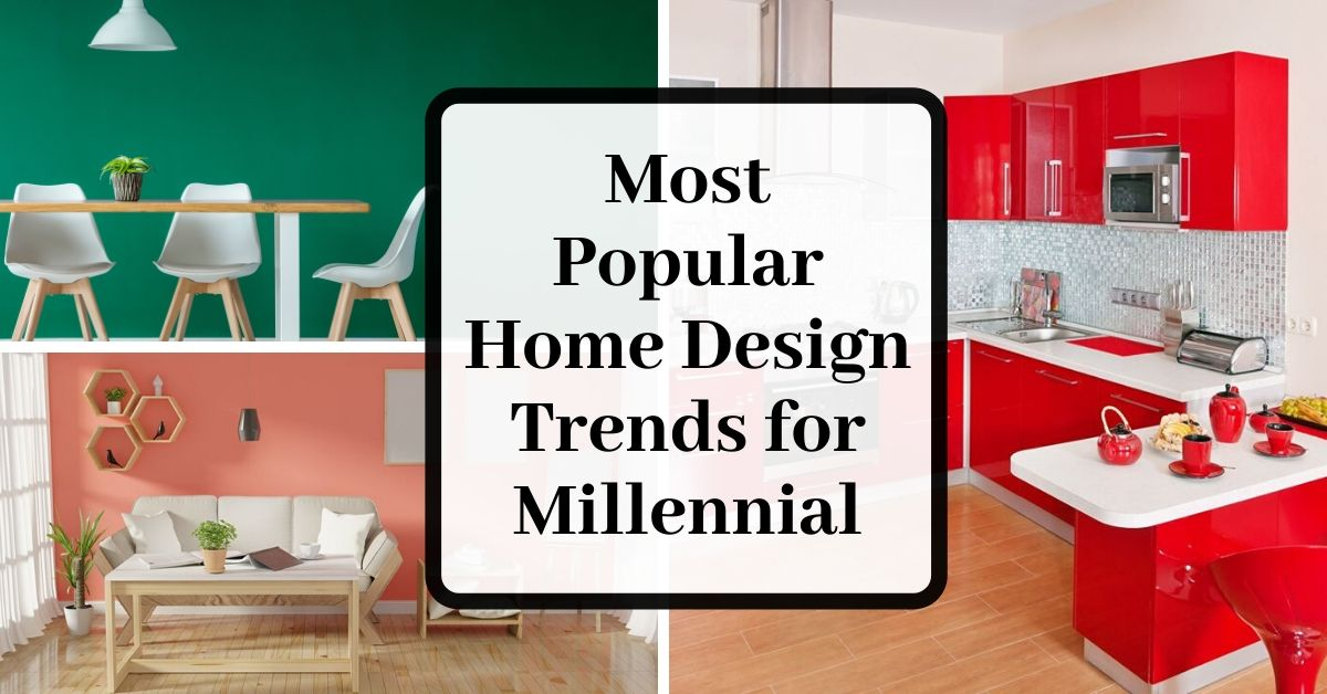 Most Popular Home Design Trends For Millennial