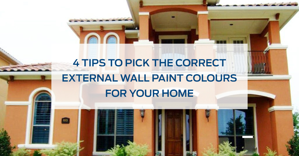 4 Tips to pick the correct External Wall Paint Colours for Your Home